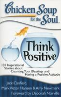 Link to an enlarged image of Chicken Soup for the Soul Think Positive : 101 Inspirational Stories about Counting Your Blessings and Having a Positive Attitude (Chicken Soup for th