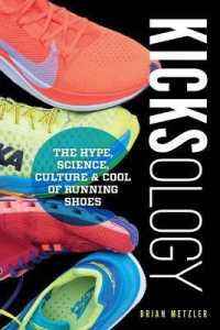 Kicksology: The Hype, Science, Culture & Cool of Running Shoes 9781937715915