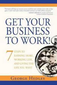 Link to an enlarged image of Get Your Business to Work! : 7 Steps to Earning More, Working Less, and Living the Life You Want (Reprint)