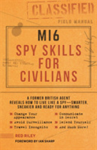 Link to an enlarged image of MI6 Spy Skills for Civilians : A Former British Agent Reveals How to Live Like a Spy - Smarter, Sneakier and Ready for Anything