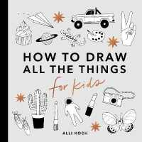 Link to an enlarged image of How to Draw All the Things for Kids