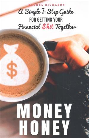 Link to an enlarged image of Money Honey: A Simple 7-Step Guide For Getting Your Financial $hit Together