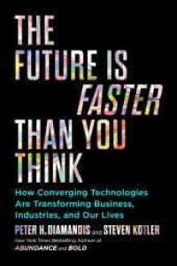 Link to an enlarged image of Future Is Faster than You Think : How Converging Technologies Are Transforming Business, Industries, and Our Lives (Exponential Technology Series) --