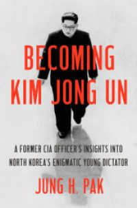 Link to an enlarged image of Becoming Kim Jong Un : A Former Cia Officer's Insights into North Korea's Enigmatic Young Dictator