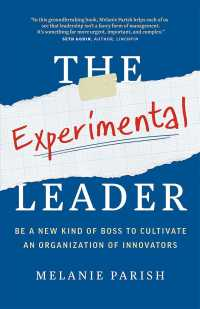 Link to an enlarged image of The Experimental Leader : Be a New Kind of Boss to Cultivate an Organization of Innovators