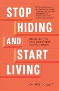 Stop Hiding and Start Living: How to Say F-It to Fear and Develop Mental Fitness 9781989603161