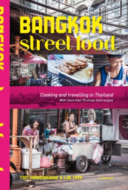 Bangkok Street Food: Cooking and Travelling in Thailand with More Than 70 Street 9786168086018