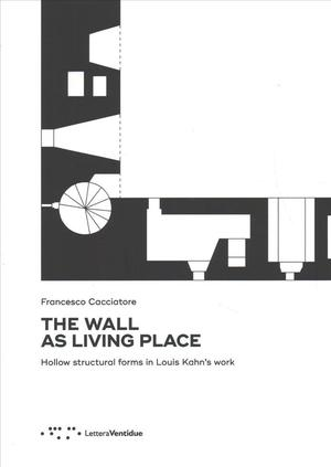 Link to an enlarged image of Wall as Living Place: Hollow Structural Forms in Louis Kahn's Work -- Paperback / softback