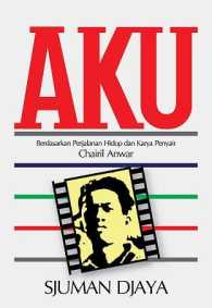 Link to an enlarged image of AKU: BERDASARKAN PERJALANAN HIDUP DAN KARYA PENYAIR