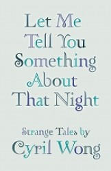Link to an enlarged image of Let Me tell You Something About That Night: Strange Tales By Cyril Wong (2nd Ed)