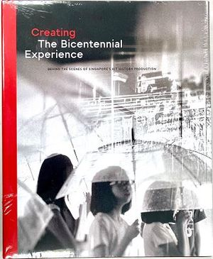 Link to an enlarged image of Creating The Bicentennial Experience: Behind The Scenes of Singapore's Hit History Production