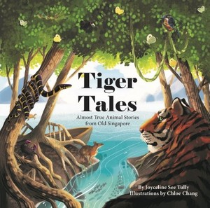 Link to an enlarged image of Tiger Tales: Almost True Animal Stories from Old Singapore