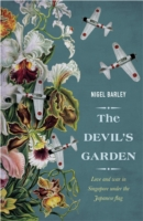 Link to an enlarged image of The Devil's Garden : Love and War in Singapore under the Japanese Flag