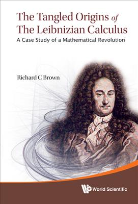 Link to an enlarged image of The Tangled Origins of the Leibnizian Calculus : A Case Study of a Mathematical Revolution