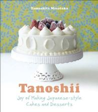 Link to an enlarged image of Tanoshii : Joy of Making Japanese-style Cakes and Desserts (Reprint)