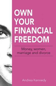 Link to an enlarged image of Own Your Financial Freedom : Money, Women, Marriage and Divorce