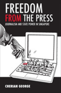 Link to an enlarged image of Freedom from the Press : Journalism and State Power in Singapore