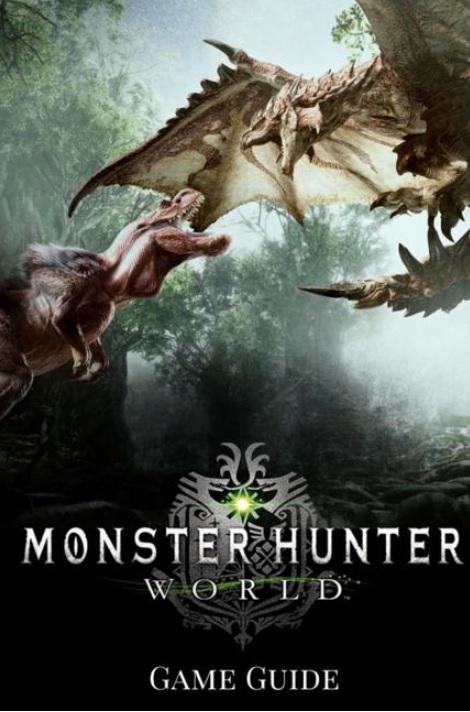 Books Kinokuniya: Monster Hunter : World Game Guide / Shaw