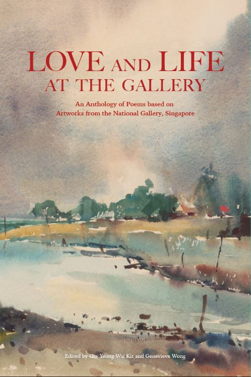 Link to an enlarged image of Love and Life at the Gallery: An Anthology of Poems based on Artworks from the National Gallery Singapore